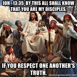 storytime jesus - Joh_13:35  By this all shall know that you are My disciples,   if you respect one another's truth.