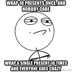 Challenge Accepted HD - Wrap 10 presents once, and nobody care Wrap a single present 10 times and everyone goes crazy