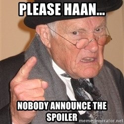 Angry Old Man - Please haan... Nobody announce the spoiler