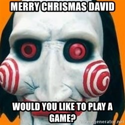 Jigsaw from saw evil - Merry Chrismas David Would you like to play a game?