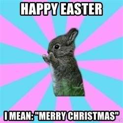 """yAy FoR LifE BunNy - Happy Easter I mean: """"Merry Christmas"""""""