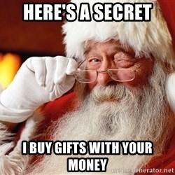 Capitalist Santa - Here's a secret I buy gifts with your money