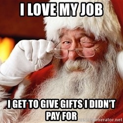 Capitalist Santa - I love my job I get to give gifts I didn't pay for