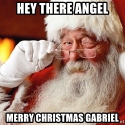 Capitalist Santa - Hey there angel Merry Christmas Gabriel
