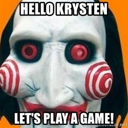 Jigsaw from saw evil - Hello Krysten Let's play a game!