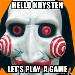 Jigsaw from saw evil - Hello Krysten Let's Play  A Game