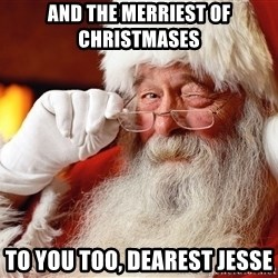 Capitalist Santa - And the merriest of christmases  to you too, Dearest jesse