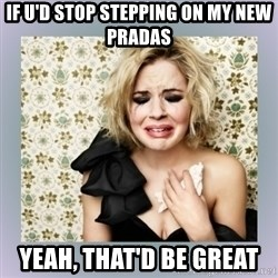 Crying Girl - if u'd stop stepping on my new pradas yeah, that'd be great