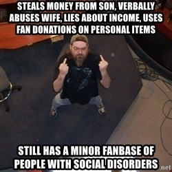 FaggotJosh - steals money from son, verbally abuses wife, lies about income, uses fan donations on personal items still has a minor fanbase of people with social disorders