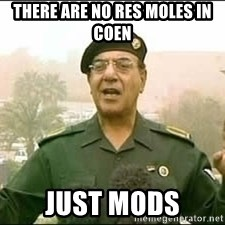 Baghdad Bob - There are no res moles in coen just mods