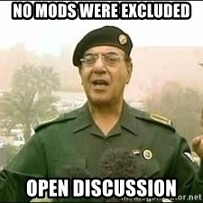 Baghdad Bob - no mods were excluded open discussion