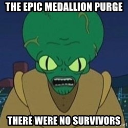 Morbo - The Epic Medallion Purge There were no survivors