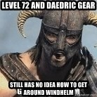 Skyrim Meme Generator - Level 72 and daedric gear Still has no idea how to get around windhelm