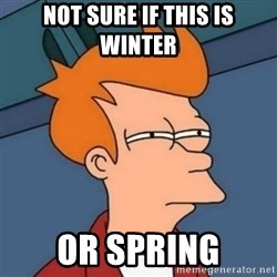 Not sure if troll - NOT SuRE IF THIS IS WINTER OR SPRING
