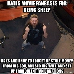 FaggotJosh - hates movie fanbases for being sheep asks audience to forget he stole money from his son, abused his wife, and set up fraudulent fan donations