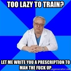 doctor_atypical - Too Lazy To Train? Let Me Write You A Prescription To Man the Fuck Up