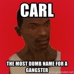 carl johnson - carl the most dumb name for a gangster