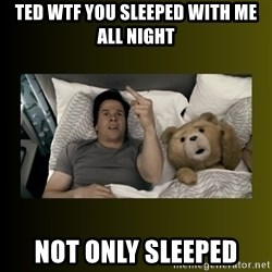 ted fuck you thunder - ted wtf you sleeped with me all night not only sleeped
