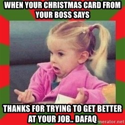 dafuq girl - When your christmas card from your boss says thanks for trying to get better at your job.. dafaq