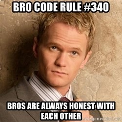 BARNEYxSTINSON - BRO CODE RULE #340 BROS ARE ALWAYS HONEST WITH EACH OTHER