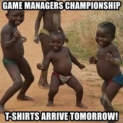 Dancing African Kid - Game Managers championship t-shirts arrive tomorrow!