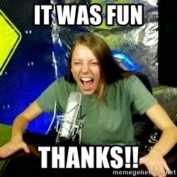 Unfunny/Uninformed Podcast Girl - It was fun Thanks!!