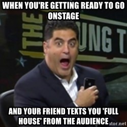 Surprised Cenk - When you're getting ready to go onstage and your friend texts you 'full house' from the audience
