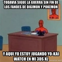 60s spiderman behind desk - Todavia sigue la guerra sin fin de los fandes de digimon y pokemon y aqui yo estoy jugando yo-kai watch en mi 3ds xl