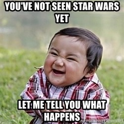 Niño Malvado - Evil Toddler - you've not seen star wars yet let me tell you what happens