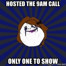 Forever Alone Girl - Hosted the 9am call only one to show