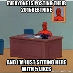 Spiderman Desk - Everyone is posting their  2015bestnine And i'm just sitting here with 5 likes