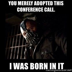 Bane Meme - You merely adopted this conference call.    I was born in it