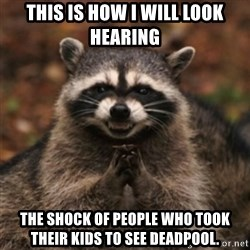 evil raccoon - This is how I will look hearing The shock of people who took their kids to see Deadpool.
