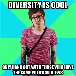 Disingenuous Liberal - diversity is cool only hang out with those who have the same political views