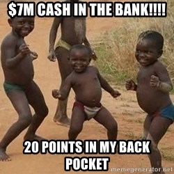 Dancing African Kid - $7m cash in the bank!!!! 20 points in my back pocket