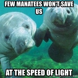 Manatee - FEW MANATEES WON'T SAVE US AT THE SPEED OF LIGHT