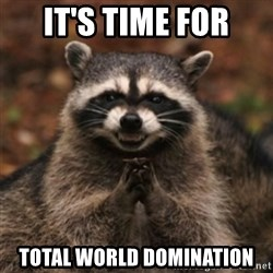 evil raccoon - It's time for Total World Domination