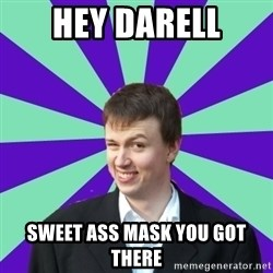 Pick Up Perv - Hey Darell Sweet ass mask you got there