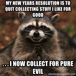 evil raccoon - my new years resolution is to quit collecting stuff I like for good . . . i now collect for pure evil