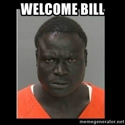 scary black man - Welcome Bill