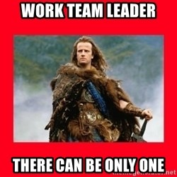 Highlander - Work team leader there can be only one