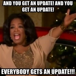 The Giving Oprah - And you get an update! And you get an update! Everybody gets an update!!!
