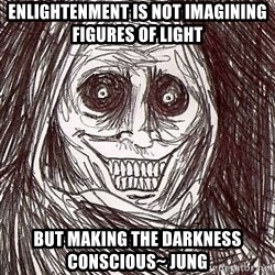 Shadowlurker - Enlightenment is not imagining figures of light but making the darkness conscious~ Jung