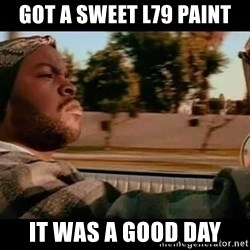 IceCube It was a good day - Got a sweet l79 paint it was a good day