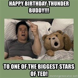 Ted Movie - Happy Birthday Thunder Buddy!!! To one of the biggest stars of Ted!
