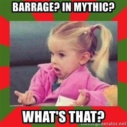 dafuq girl - Barrage? In Mythic? What's that?
