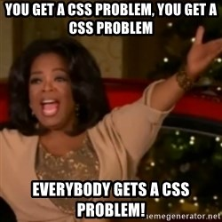 The Giving Oprah - You get a CSS problem, You get a CSS problem Everybody gets a CSS PROBLEM!
