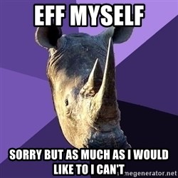 Sexually Oblivious Rhino - eff myself sorry but as much as i would like to I can't