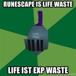 Runescape Advice - Runescape is life waste life ist exp waste