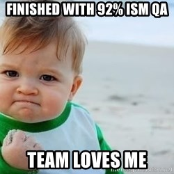 fist pump baby - Finished with 92% ISM QA Team Loves Me